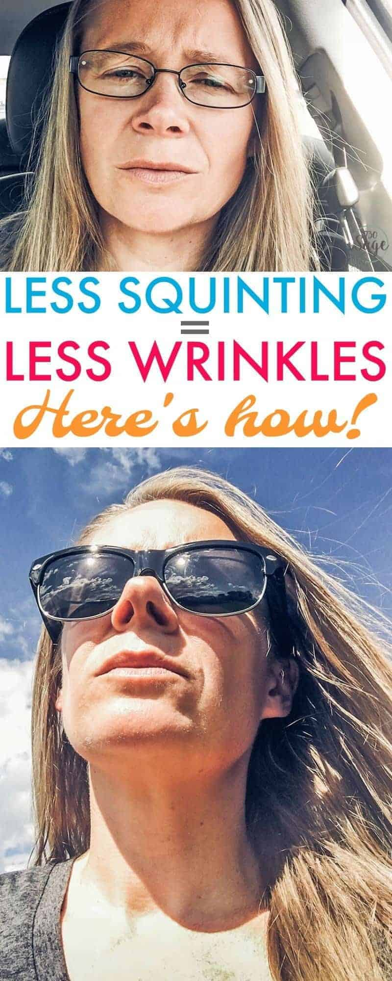 Squint much? Have you seen what squinting can do around your eyes? Wrinkles galore! Well you don't have to squint anymore, even if you wear glasses. Learn how to avoid squinting for less wrinkles. It's easy!